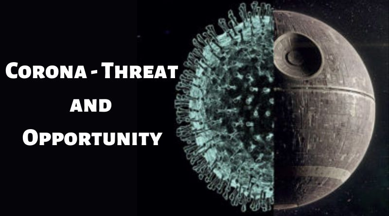 Corona – Threat and Opportunity